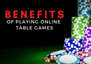 Benefits of Playing Online Table Games