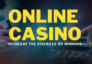 Increase the Chances of Winning in Online Casino