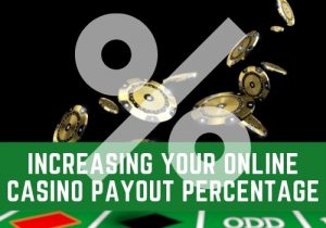 Increasing Your Online Casino Payout Percentage